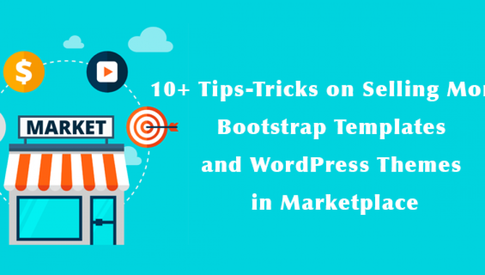 10+ Tips on Selling More Bootstrap and WordPress Themes | GrayGrids